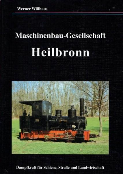 Maschinenbau-Gesellschaft Heilbronn - Dampfkraft für Schiene, Strasse und Landwirtschaft  - Werner Willhaus | günstig bestellen bei Modelleisenbahn Center  MCS Vertriebs GmbH