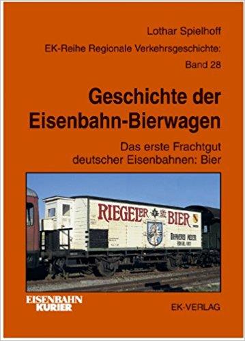 Geschichte der Eisenbahn Bierwagen - l. Spielhoff  - EK Verlag | günstig bestellen bei Modelleisenbahn Center  MCS Vertriebs GmbH