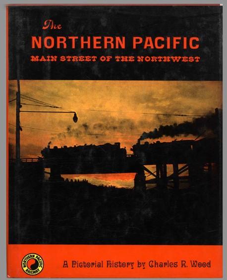 Northern Pacific - Main Street of the Northwest  - A Pictorial History by Charles R. Wood | günstig bestellen bei Modelleisenbahn Center  MCS Vertriebs GmbH