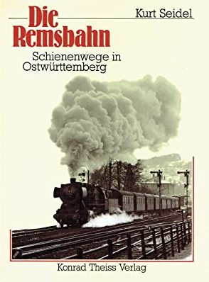 Die Remsbahn - Schienenwege in Ostwürttemberg  - Kurt Seidel | günstig bestellen bei Modelleisenbahn Center  MCS Vertriebs GmbH